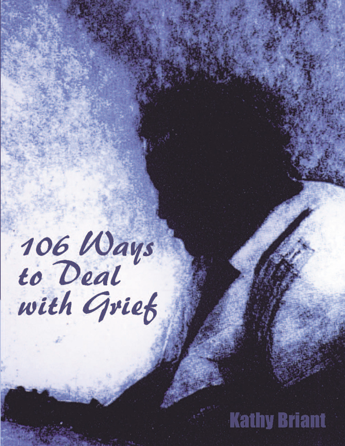 106 Ways to Deal with Grief by author Kathy Briant